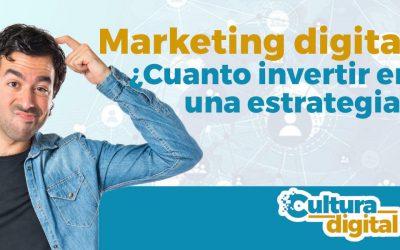 Marketing Digital: ¿Cuánto invertir en una estrategia?